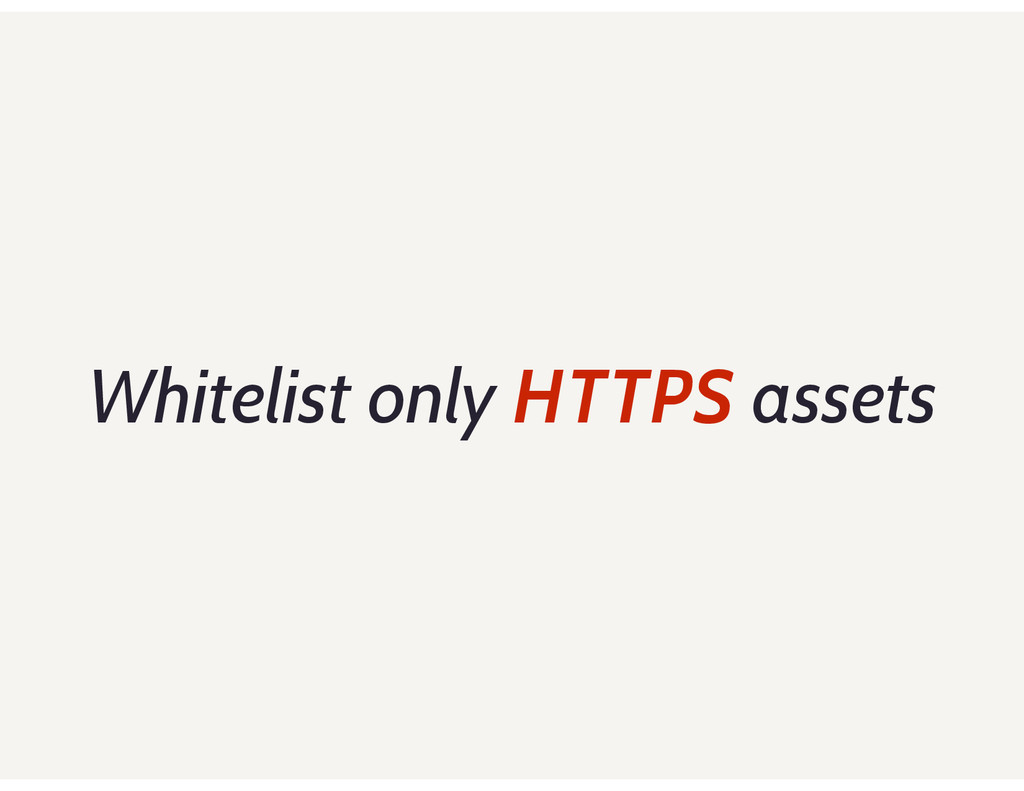Whitelist only HTTPS assets