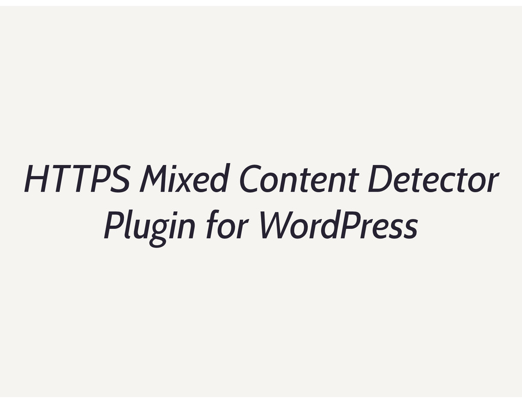 HTTPS Mixed Content Detector Plugin for WordPre...