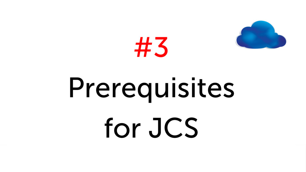 #3 Prerequisites for JCS