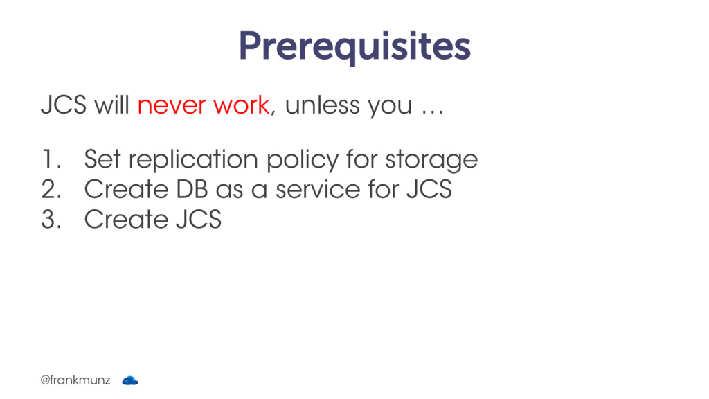 Prerequisites JCS will never work, unless you …...