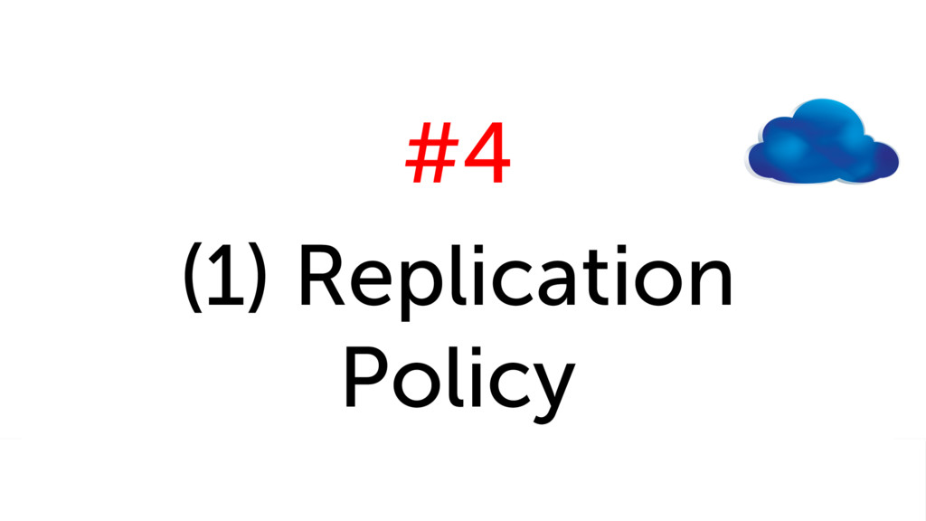 #4 (1) Replication Policy