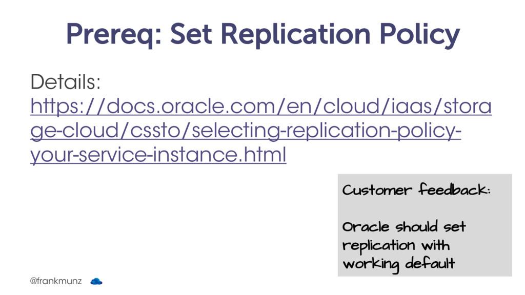 Prereq: Set Replication Policy Details: https:/...