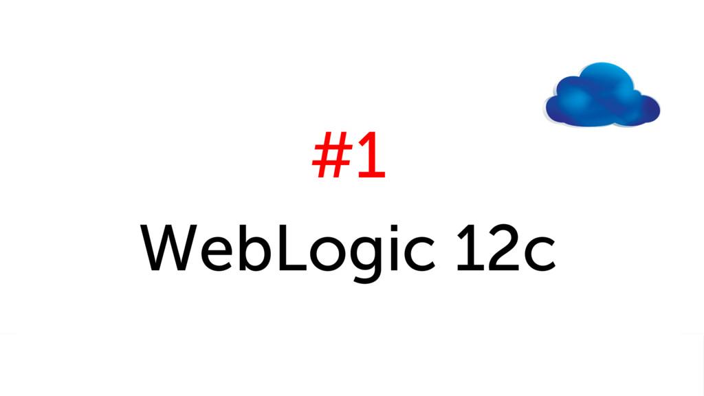 #1 WebLogic 12c