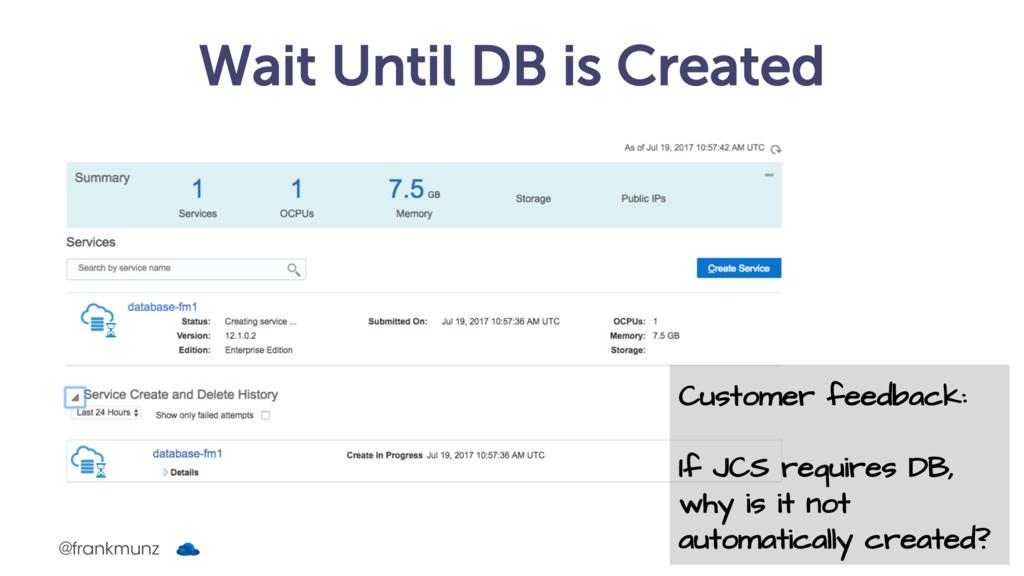 Wait Until DB is Created @frankmunz Customer fe...