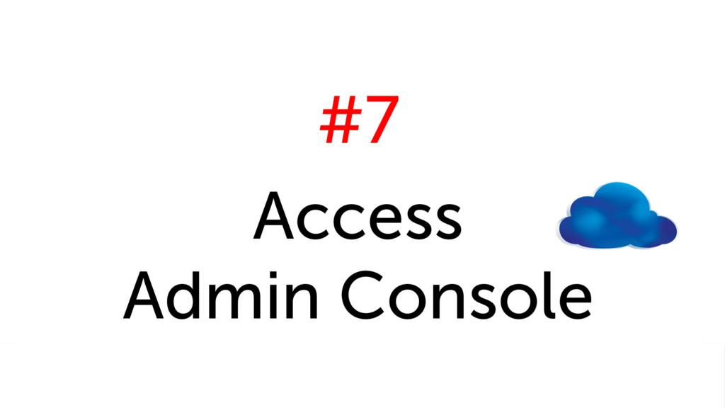 #7 Access Admin Console