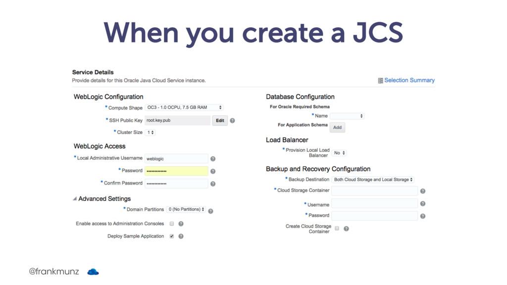 When you create a JCS @frankmunz