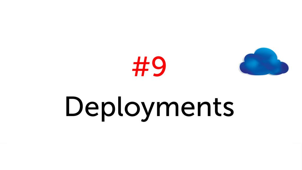 #9 Deployments