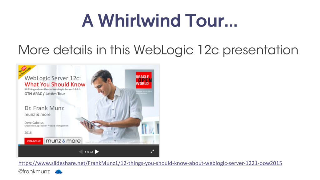 A Whirlwind Tour… More details in this WebLogic...