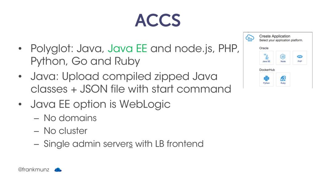 ACCS • Polyglot: Java, Java EE and node.js, PHP...