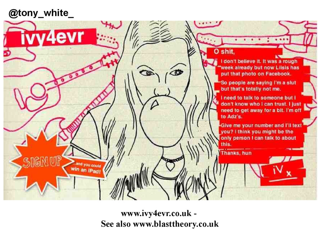 www.ivy4evr.co.uk - See also www.blasttheory.co...