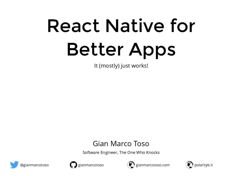 It (mostly) just works! React Native for Better...