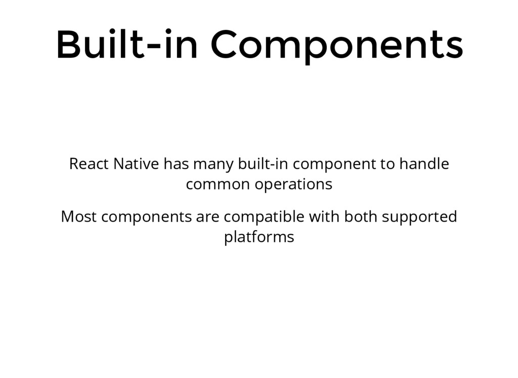 Built-in Components React Native has many built...