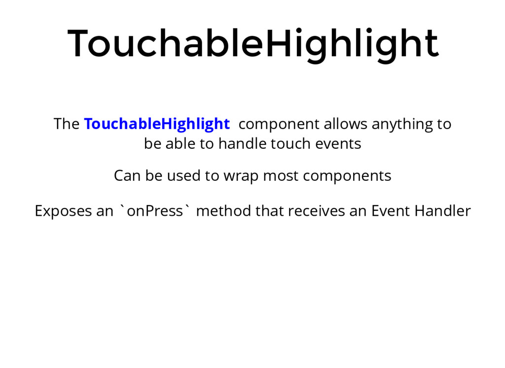 TouchableHighlight The TouchableHighlight compo...