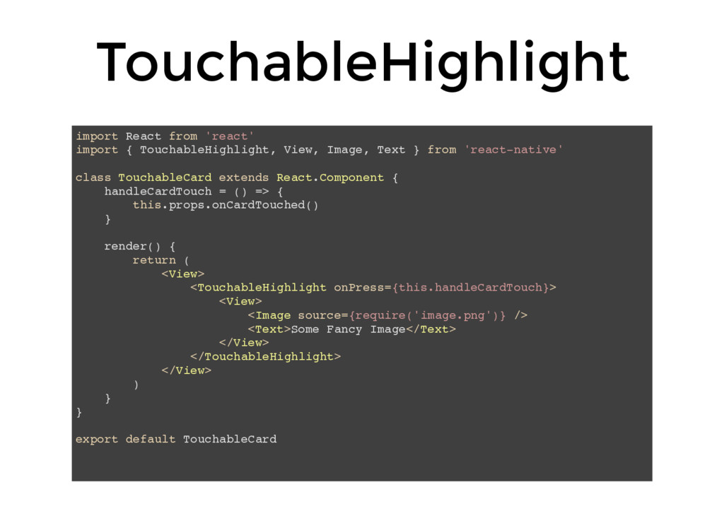 TouchableHighlight import React from 'react' im...