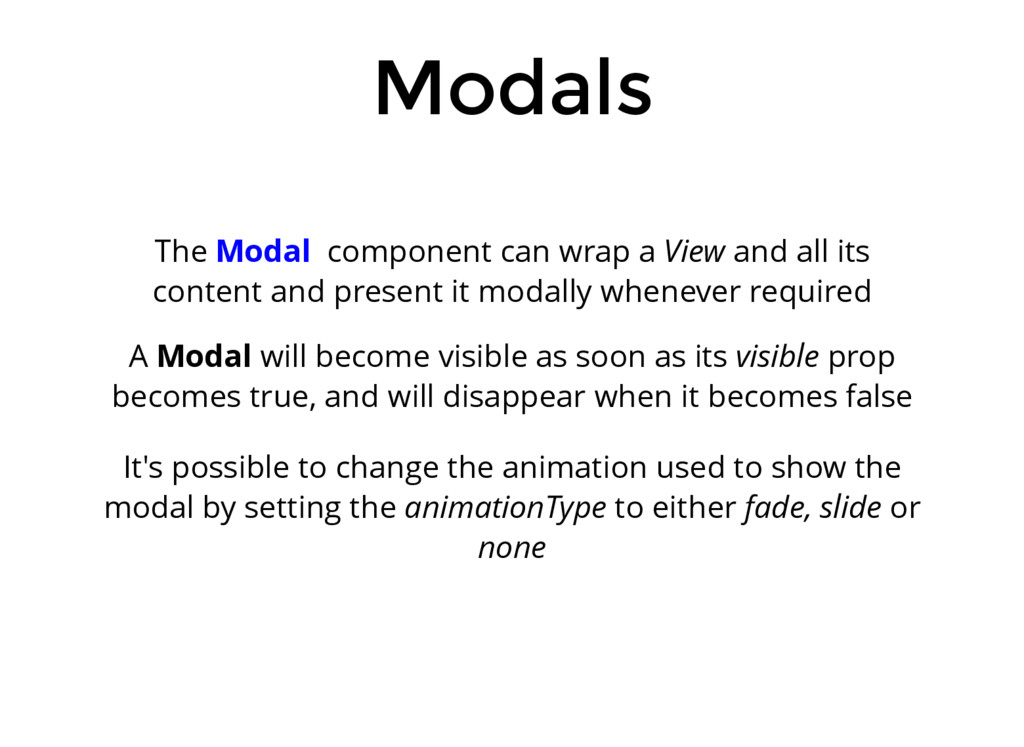 Modals The Modal component can wrap a View and ...