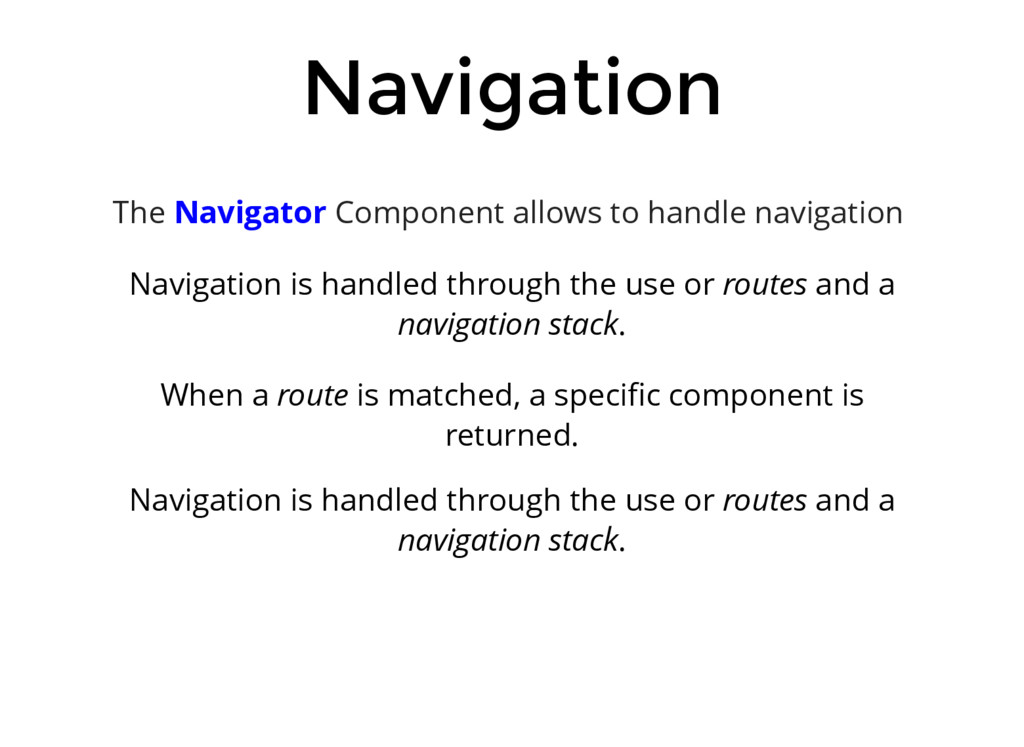 Navigation The Navigator Component allows to ha...
