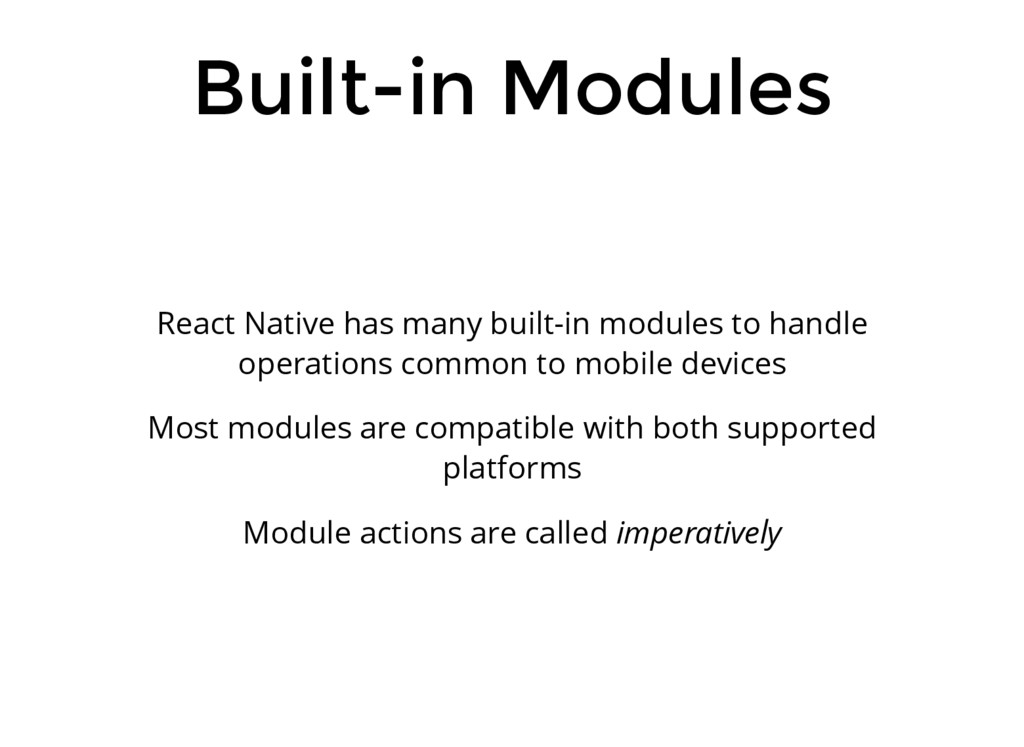 Built-in Modules React Native has many built-in...