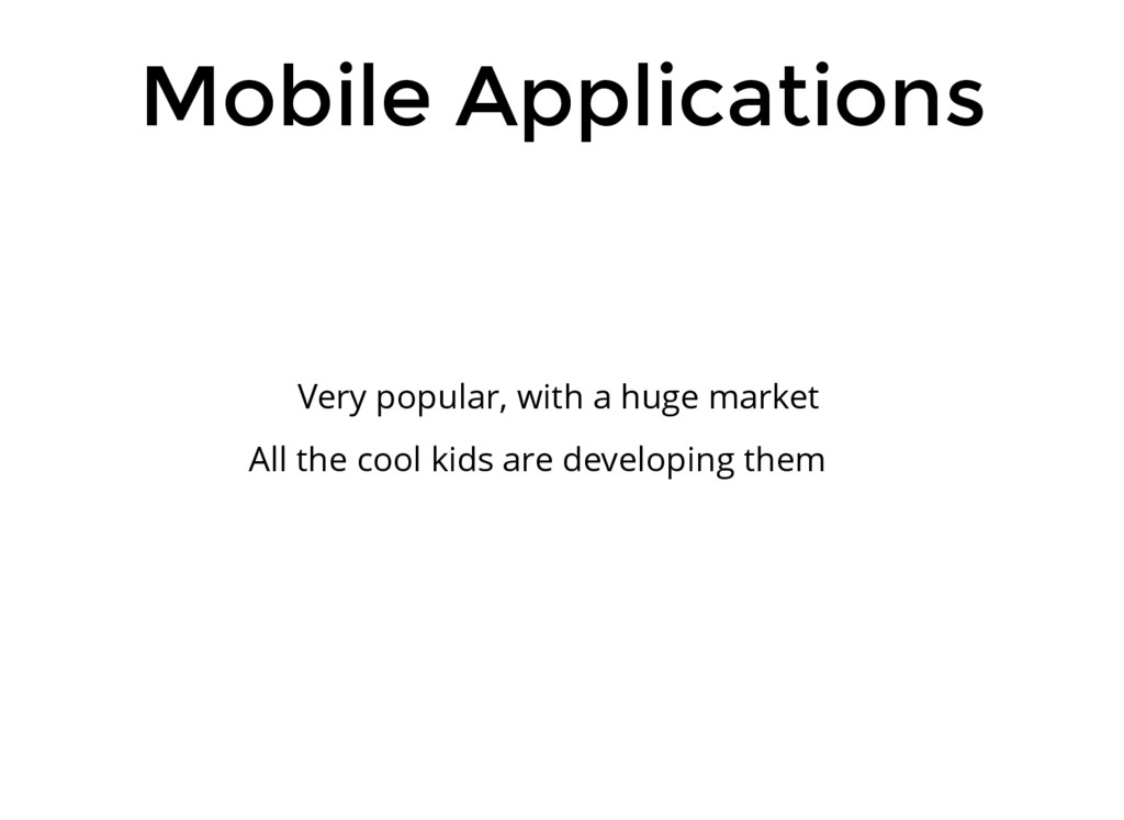 Mobile Applications Very popular, with a huge m...