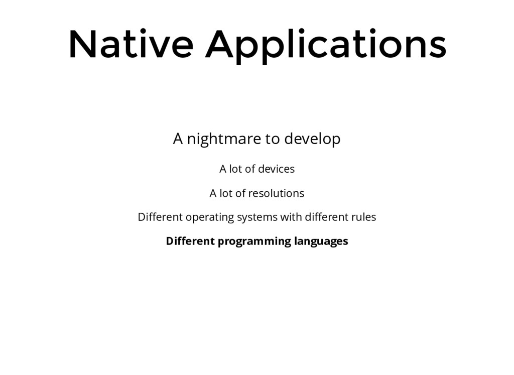 Native Applications A nightmare to develop A lo...