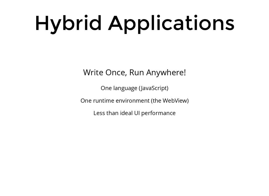 Hybrid Applications Write Once, Run Anywhere! O...