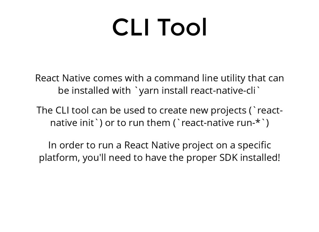 CLI Tool React Native comes with a command line...