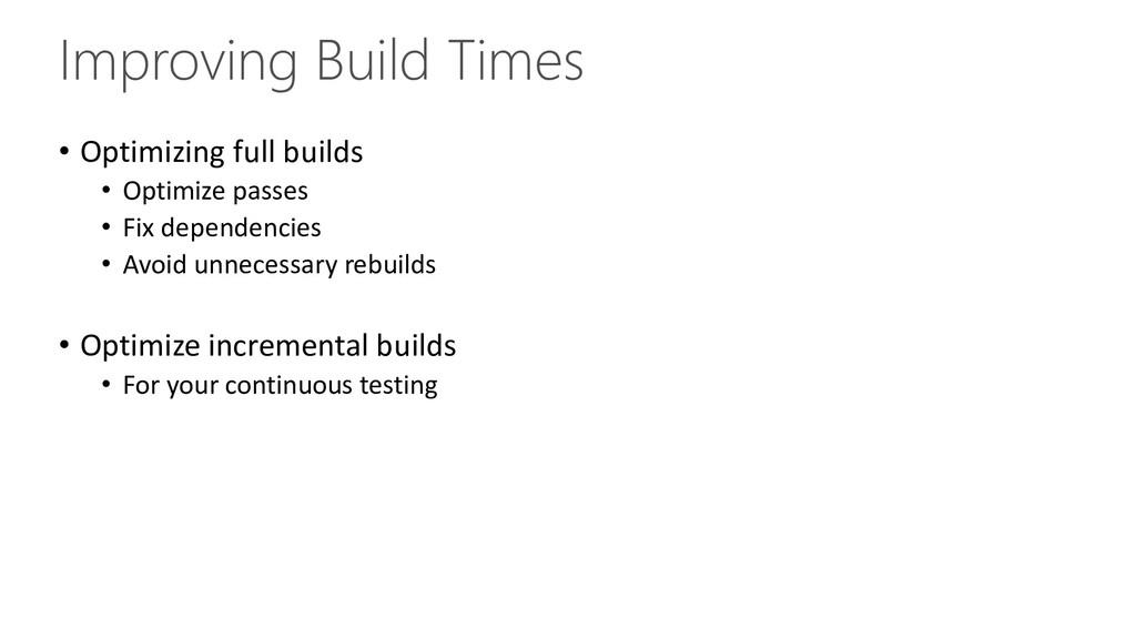 Improving Build Times • Optimizing full builds ...