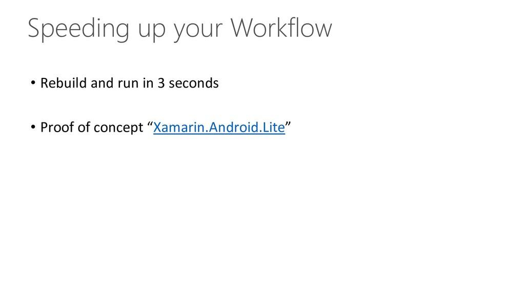 Speeding up your Workflow • Rebuild and run in ...