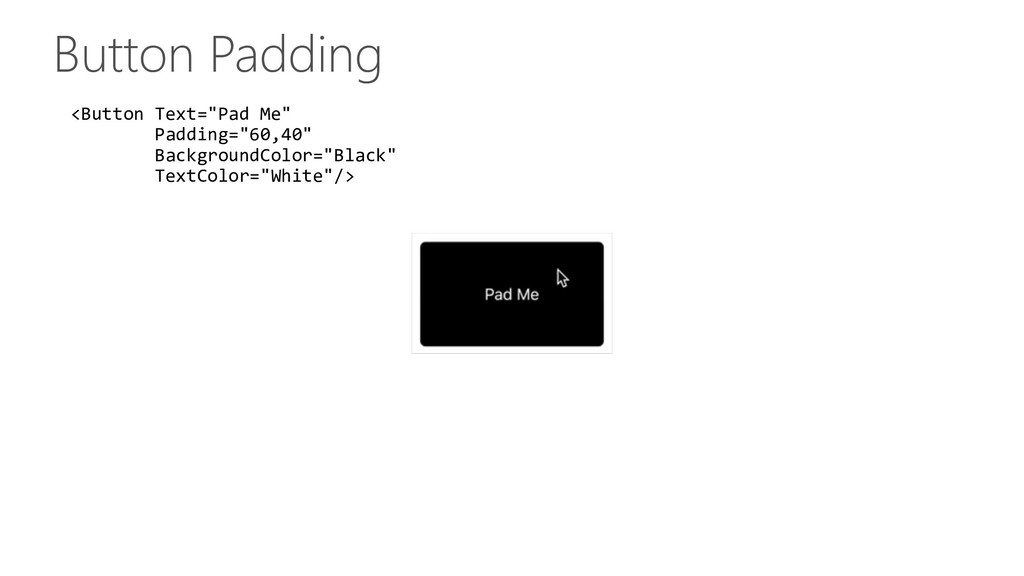 "Button Padding <Button Text=""Pad Me"" Padding=""6..."