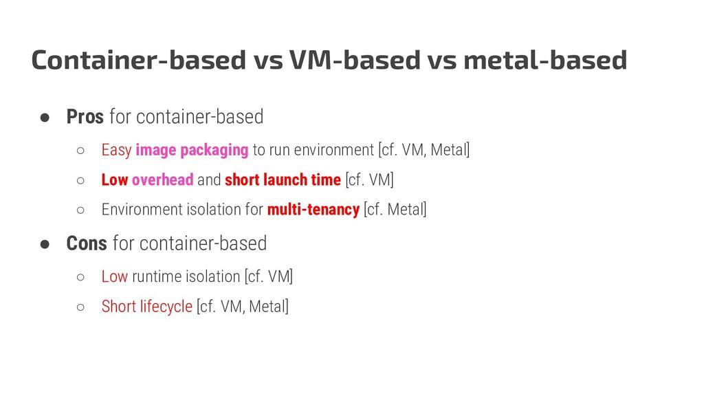 Container-based vs VM-based vs metal-based ● Pr...