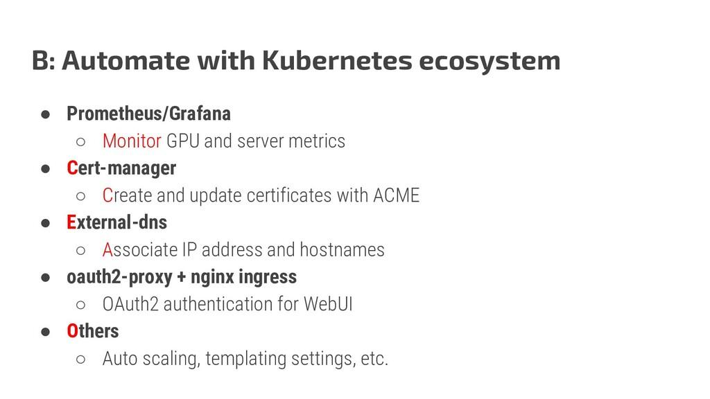 B: Automate with Kubernetes ecosystem ● Prometh...