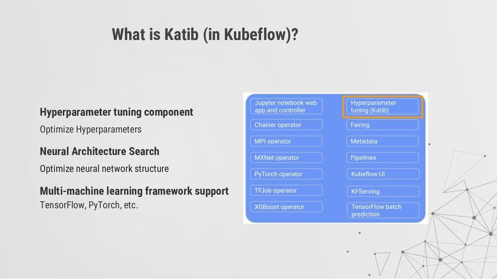 What is Katib (in Kubeflow)? Hyperparameter tun...