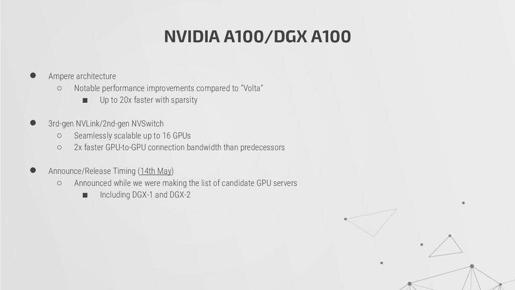 NVIDIA A100/DGX A100 ● Ampere architecture ○ No...