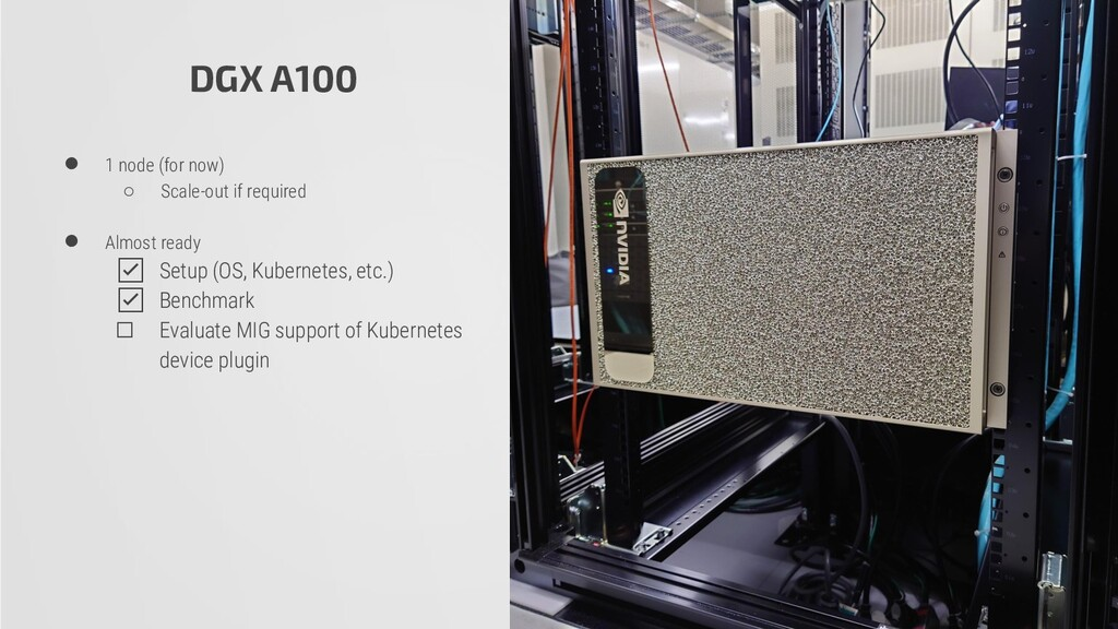 DGX A100 ● 1 node (for now) ○ Scale-out if requ...