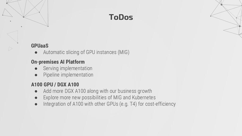 ToDos GPUaaS ● Automatic slicing of GPU instanc...