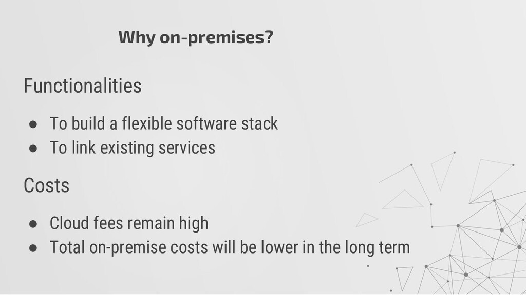 Why on-premises? Functionalities ● To build a f...
