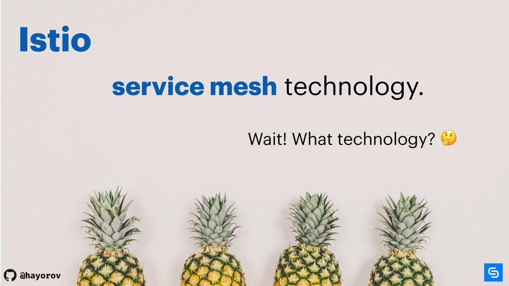 @hayorov @hayorov Istio service mesh technology...