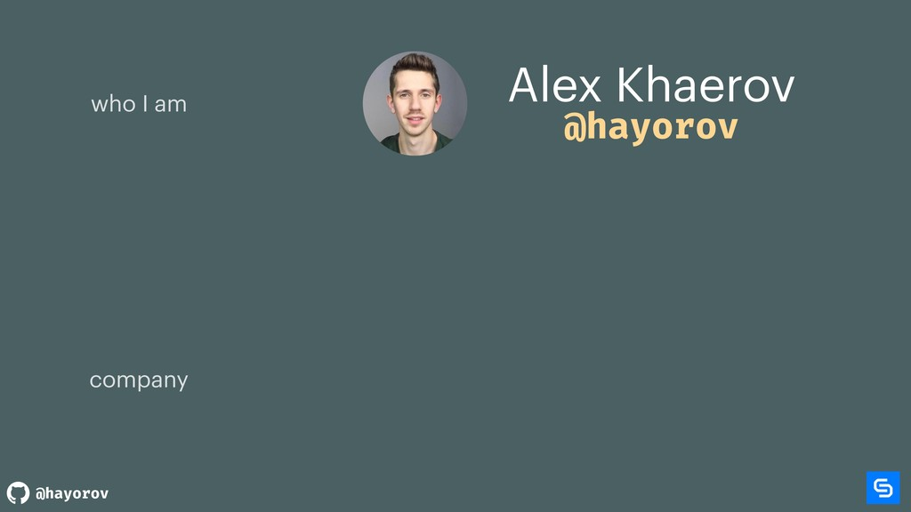 @hayorov Alex Khaerov company who I am @hayorov