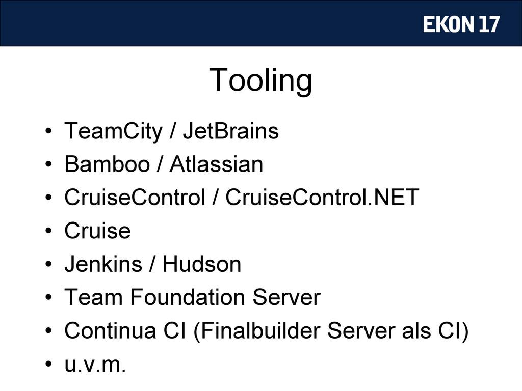 Tooling • TeamCity / JetBrains • Bamboo / Atl...