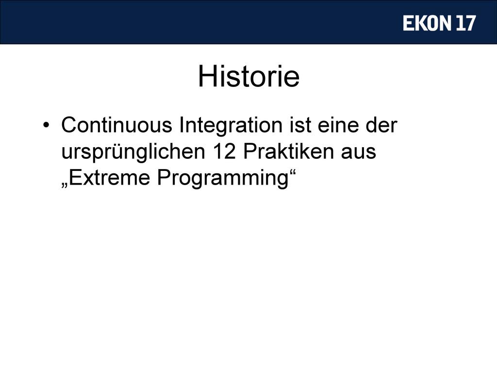 Historie • Continuous Integration ist eine der...