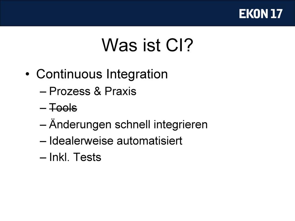 Was ist CI? • Continuous Integration –Prozess...