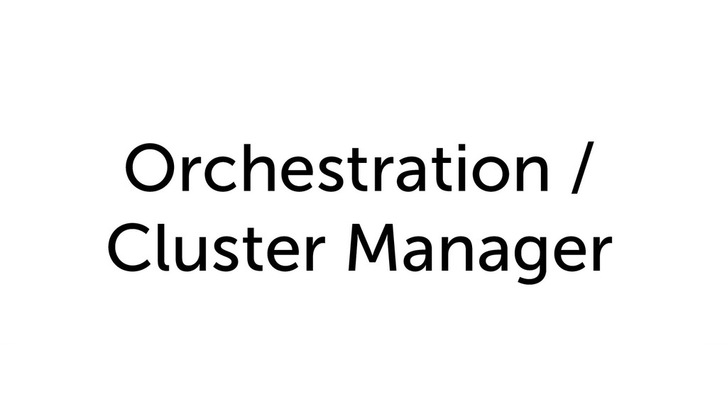 Orchestration / Cluster Manager