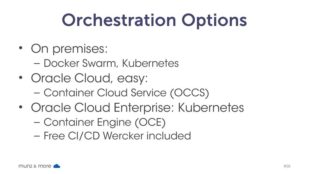 Orchestration Options • On premises: – Docker S...