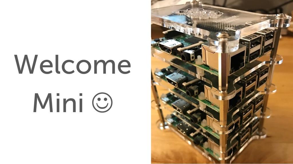 Welcome Mini J