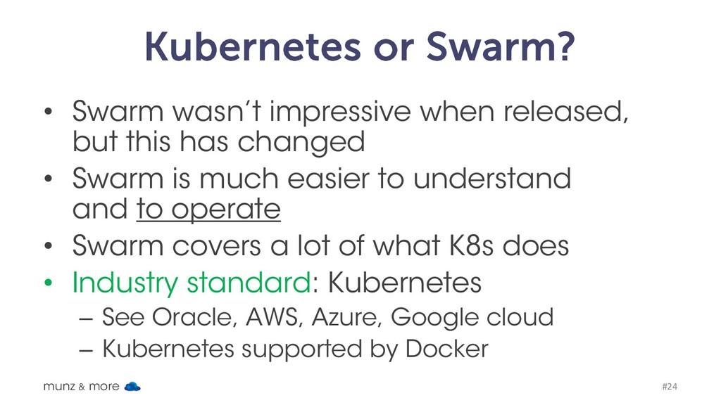 Kubernetes or Swarm? • Swarm wasn't impressive ...