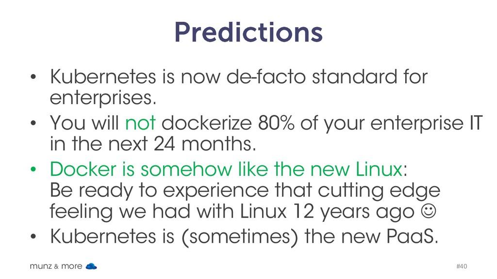 Predictions • Kubernetes is now de-facto standa...