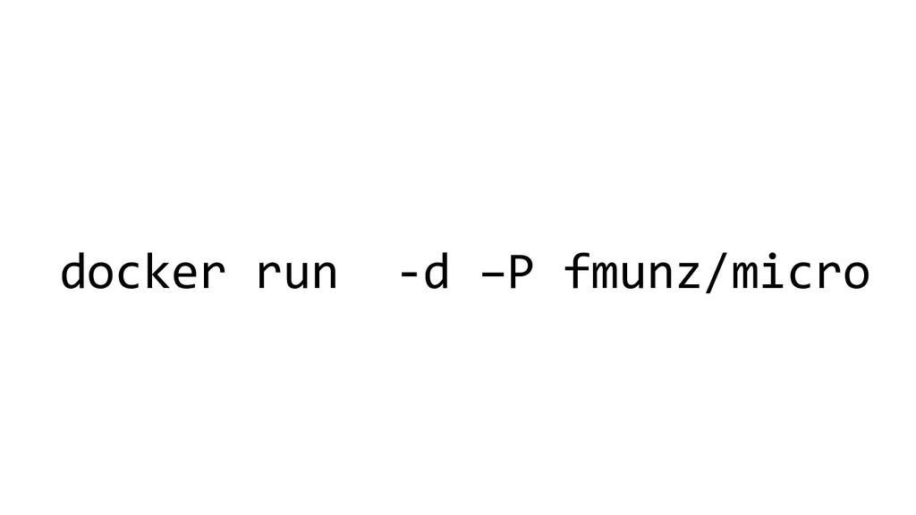 docker run -d –P fmunz/micro