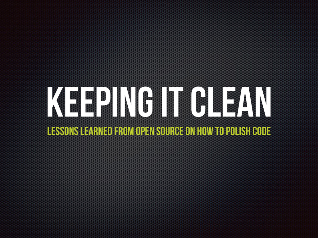 Keeping It Clean Lessons learned from Open Sour...