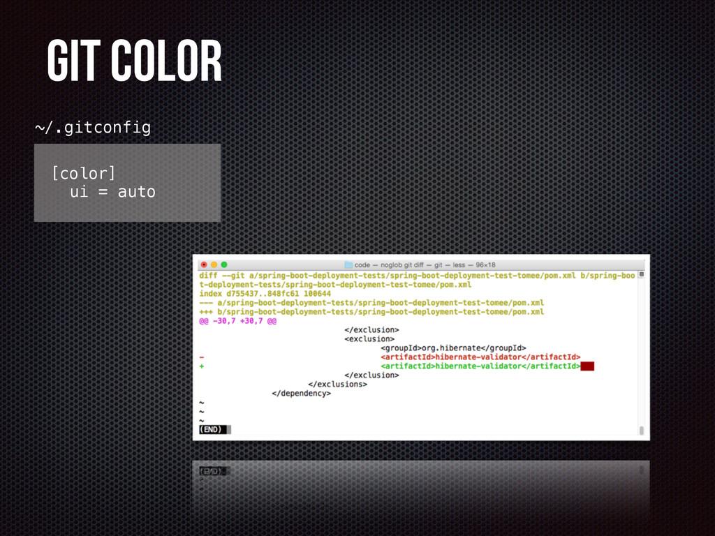 Git Color [color] ui = auto ~/.gitconfig