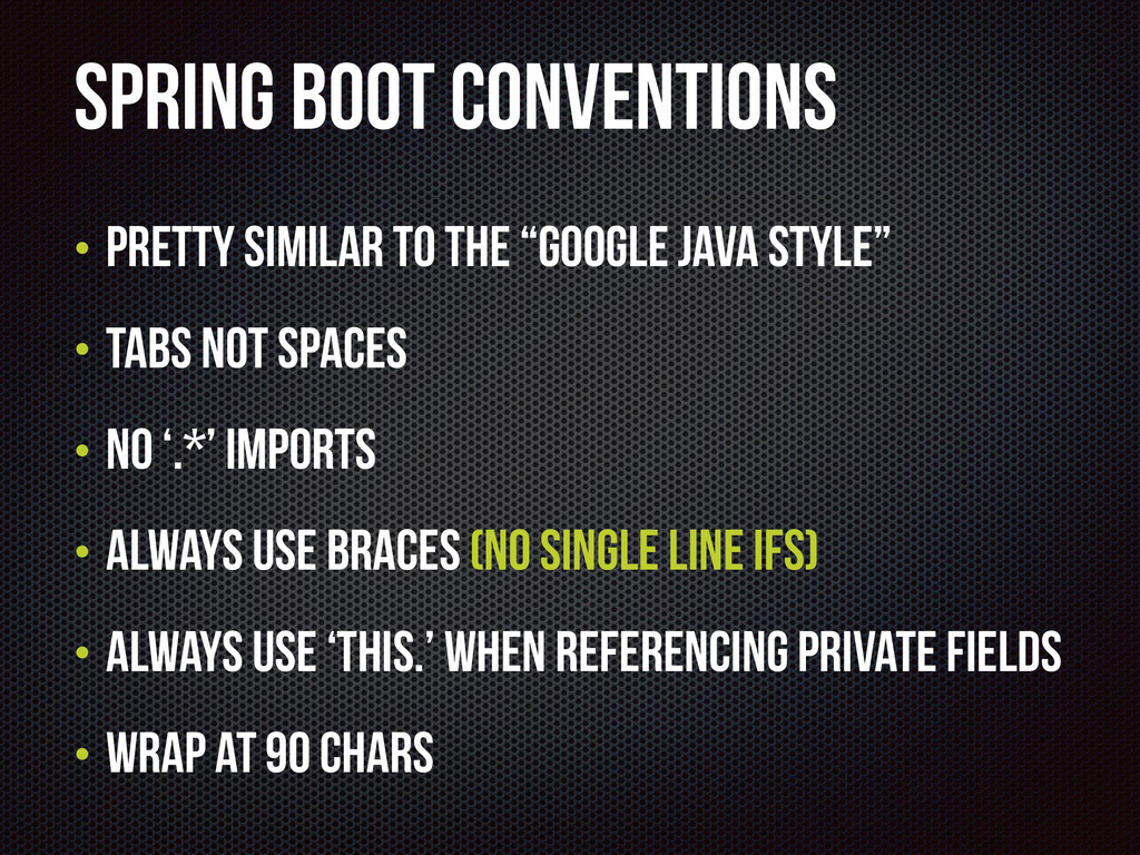 Spring Boot Conventions • Pretty similar to the...