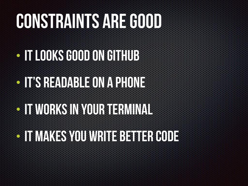 Constraints are good • It looks good on GitHub ...
